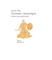 Kenneth White - Territoires chamaniques - Premiers temps, espaces premiers.