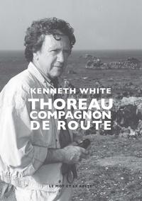 Kenneth White - Thoreau - Compagnon de route.
