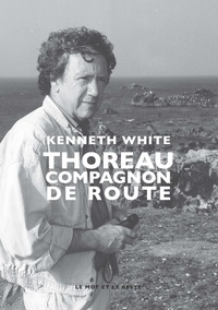 Kenneth White - Thoreau - Compagnon de route.