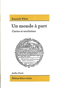 Kenneth White - Un monde à part - Cartes et territoires.