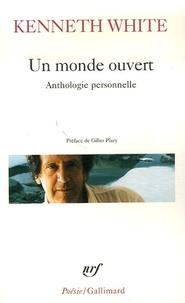 Kenneth White - Un monde ouvert - Anthologie personnelle.