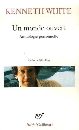 Kenneth White - Un monde ouvert - Anthologie personnelle.