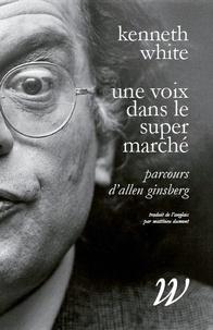 Kenneth White - Une voix dans le supermarché - Parcours d'Allen Ginsberg.