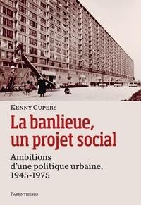 La banlieue, un projet social - Ambitions d'une politique urbaine, 1945-1975.pdf