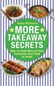 Kenny McGovern - More Takeaway Secrets - How to Cook More of your Favourite Fast Food at Home.