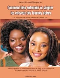 Kenny Ronald Marguerite - Comment bien entretenir et soigner les cheveux des femmes noires - Les bons protocoles de soin donnant des cheveux forts.