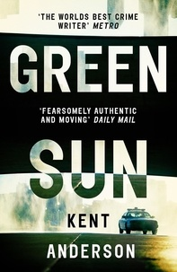 Kent Anderson - Green Sun - The new novel from 'the world's best crime writer'.