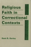 Kent R Kerley - Religious Faith in Correctional Contexts.