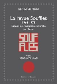 Kenza Sefrioui - La revue Souffles (1966-1973) - Espoirs de révolution culturelle au Maroc.