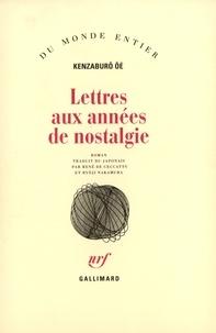 Kenzaburô Oé - Lettres aux années de nostalgie.