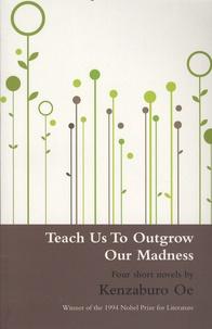 Kenzaburô Oé - Teach Us to Outgrow Our Madness.