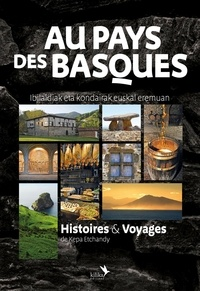 Kepa Etchandy - Au pays des Basques - Histoires & Voyages - Ibilaldiak eta kondairak euskal eremuan.