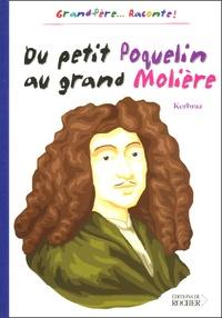Kerbraz - Du petit Poquelin au grand Molière.