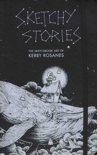 Kerby Rosanes - Sketchy Stories - The Sketchbook of Kerby Rosanes.