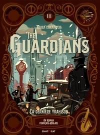 Keren Eisenzweig - The Guardians Tome 3 : La dernière trahison.