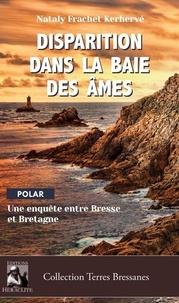 Kerhervé nataly Frachet - Disparition dans la baie des âmes - Une enquête entre Bresse et Bretagne.