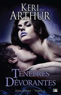 Keri Arthur - Risa Jones, T3 : Ténèbres dévorantes 3 : Risa Jones, T3 : Ténèbres dévorantes.