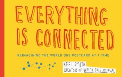 Keri Smith - Everything Is Connected - Reimagining the World One Postcard at a Time.