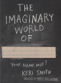 Keri Smith - The Imaginary World of.