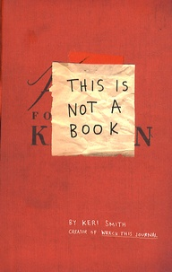 Keri Smith - This is Not a Book.