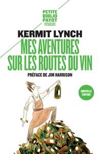 Kermit Lynch - Mes aventures sur les routes du vin.