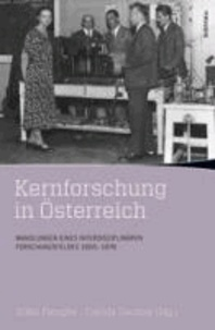 Kernforschung in Österreich - Wandlungen eines interdisziplinären Forschungsfeldes 1900-1978.