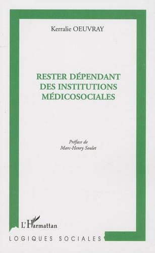 Kerralie Oeuvray - Rester dépendant des institutions médicosociales - Destins socio-temporels sans perspective de travail.