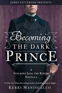 Kerri Maniscalco - Becoming the Dark Prince: A Stalking Jack the Ripper Novella.