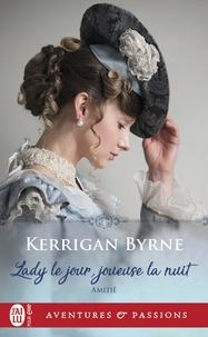 Kerrigan Byrne - Amitié Tome 2 : Lady le jour, joueuse la nuit.