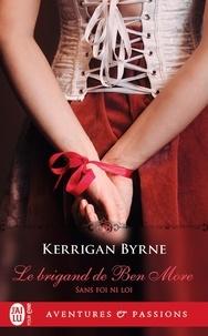 Kerrigan Byrne - Sans foi ni loi Tome 1 : Le brigand de Ben More.