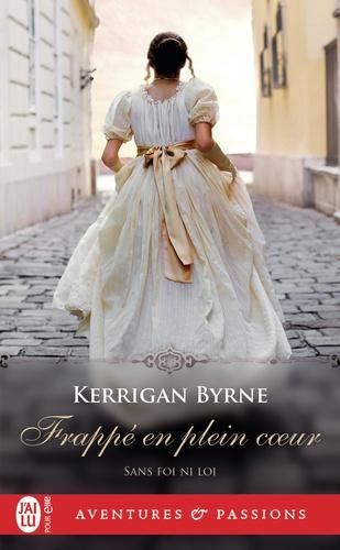 Kerrigan Byrne - Sans foi ni loi Tome 2 : Frappé en plein coeur.
