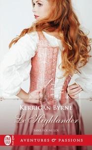 Kerrigan Byrne - Sans foi ni loi Tome 3 : Le Highlander.