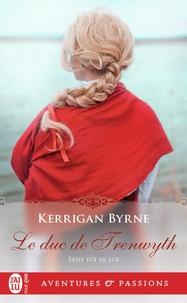 Kerrigan Byrne - Sans foi ni loi Tome 4 : Le Duc de Trewyth.