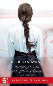 Kerrigan Byrne - Sans foi ni loi Tome 5 : Le Highlander et la fille de l'Ouest.