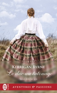 Kerrigan Byrne - Sans foi ni loi Tome 6 : Le duc au tatouage.