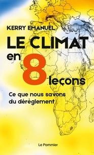 Kerry A. Emanuel - Le climat en 8 leçons - Ce que nous savons du dérèglement.