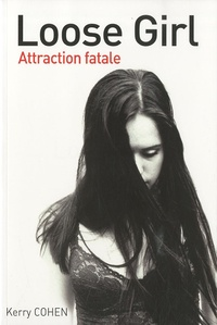 Kerry Cohen - Loose girl - Attraction fatale.