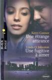 Kerry Connor et Linda-O Johnston - Une étrange attirance ; Une fugitive à aimer.