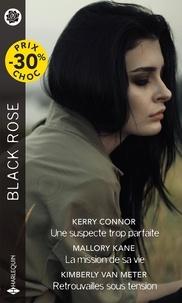 Kerry Connor et Mallory Kane - Une suspecte trop parfaite ; La mission de sa vie ; Retrouvailles sous tension.