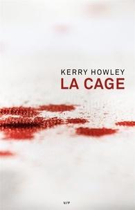 Kerry Howley - La cage.