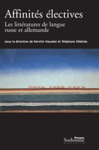 Kerstin Hausbei et Stéphane Gödicke - Affinités électives - Les littératures russe et allemande 1880-1940.