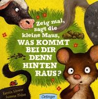 Kerstin Schoene et Susanne Weber - Zeig mal, sagt die kleine Maus, was kommt bei dir denn hinten raus ?.