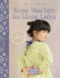 Kesse Maschen für kleine Ladys - Inspirative Strickmode für Mädchen von 3 bis 8 Jahren.