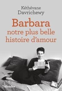 Kéthévane Davrichewy - Barbara - Notre plus belle histoire d'amour.
