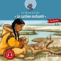 Kéthévane Davrichewy et Capucine Mazille - Le caribou enchanté.