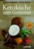 Ketoküche zum Genießen - Mit gesunden Gewürzen und Kokosnuss. 100 ketogene Rezepte für Genießer.