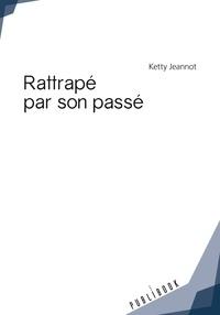 Ketty Jeannot - Rattrapé par son passé.
