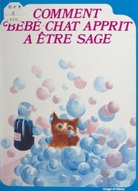 Ketty Leibovitch et Sophie Bloch - Comment Bébé-Chat apprit à être sage.
