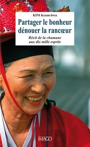Keum-hwa Kim - Partager le bonheur, dénouer la rancoeur - Récit de la chamane aux dix mille esprits.