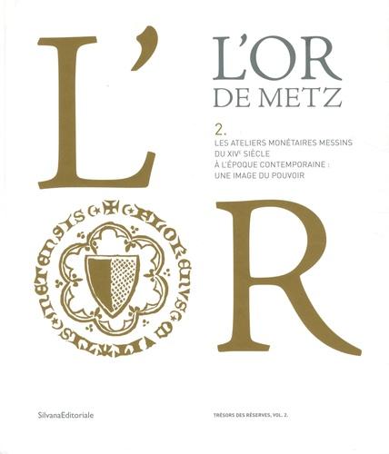L'Or de Metz. Volume 2, Les ateliers monétaires messins du XIVe siècle à l'époque contemporaine : une image de pouvoir